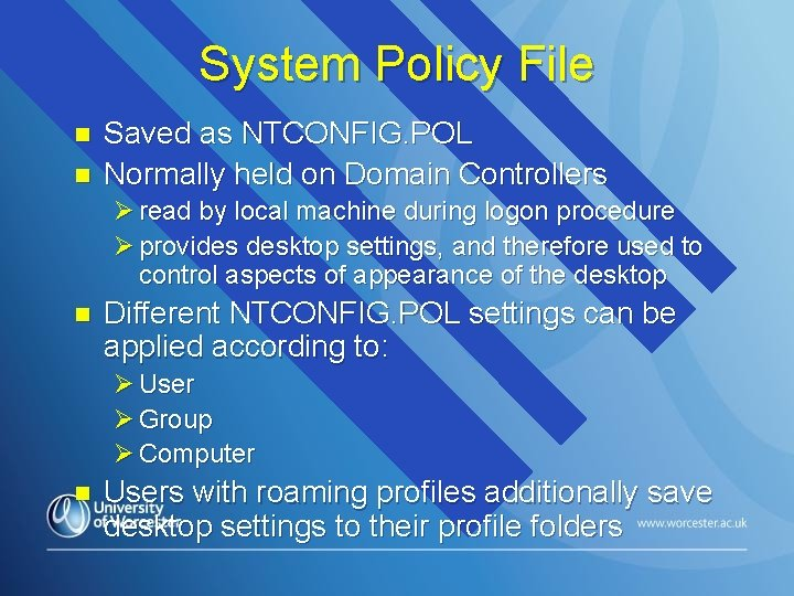 System Policy File n n Saved as NTCONFIG. POL Normally held on Domain Controllers