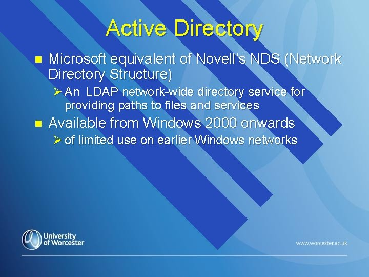 Active Directory n Microsoft equivalent of Novell's NDS (Network Directory Structure) Ø An LDAP