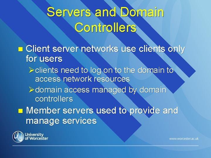 Servers and Domain Controllers n Client server networks use clients only for users Øclients
