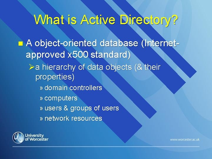 What is Active Directory? n A object-oriented database (Internetapproved x 500 standard) Øa hierarchy