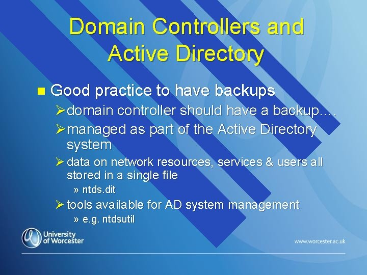 Domain Controllers and Active Directory n Good practice to have backups Ødomain controller should