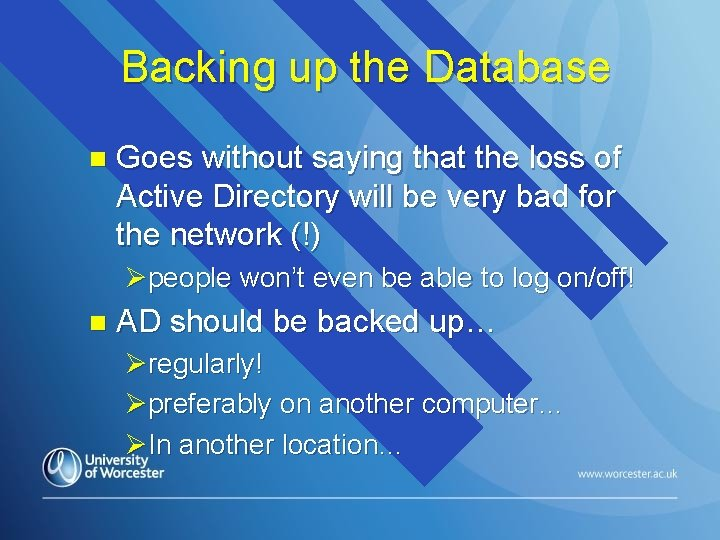 Backing up the Database n Goes without saying that the loss of Active Directory