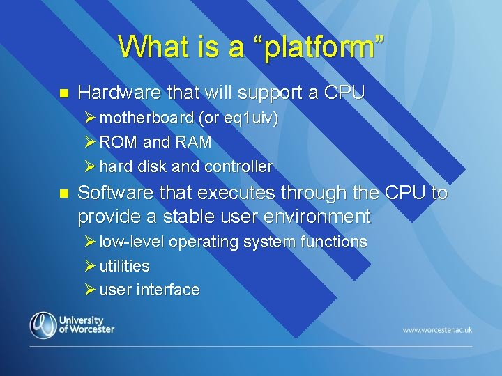 """What is a """"platform"""" n Hardware that will support a CPU Ø motherboard (or"""