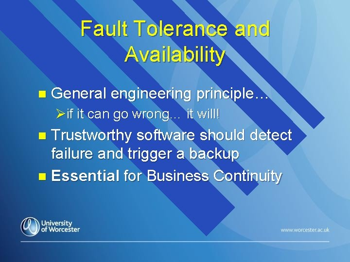 Fault Tolerance and Availability n General engineering principle… Øif it can go wrong… it