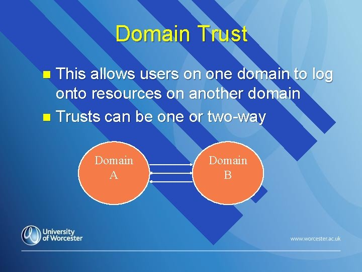 Domain Trust This allows users on one domain to log onto resources on another