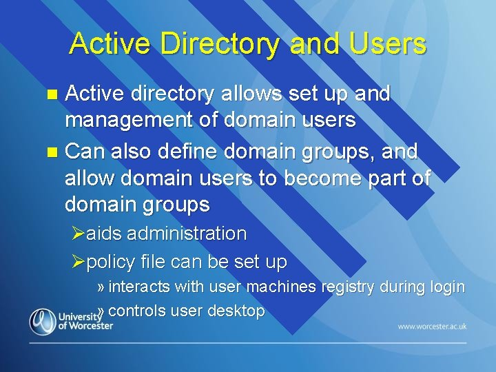 Active Directory and Users Active directory allows set up and management of domain users