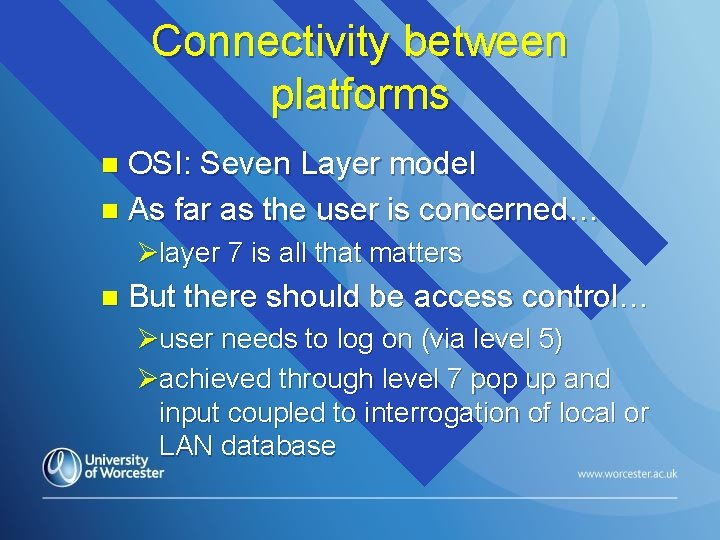 Connectivity between platforms OSI: Seven Layer model n As far as the user is