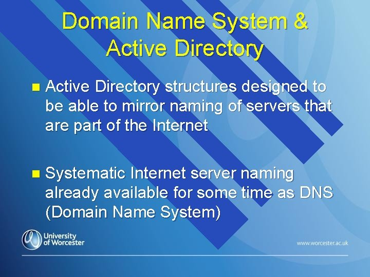 Domain Name System & Active Directory n Active Directory structures designed to be able
