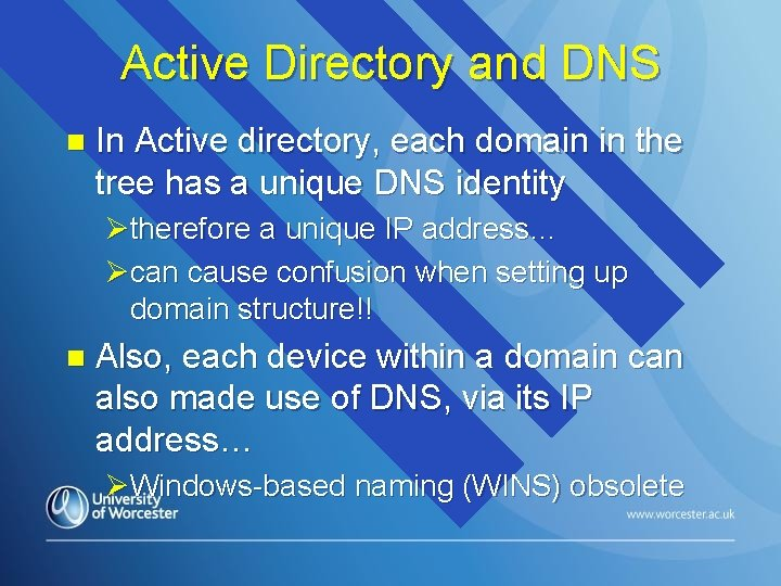 Active Directory and DNS n In Active directory, each domain in the tree has