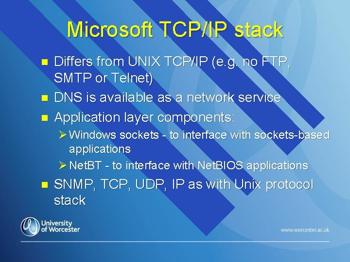 Microsoft TCP/IP stack n n n Differs from UNIX TCP/IP (e. g. no FTP,