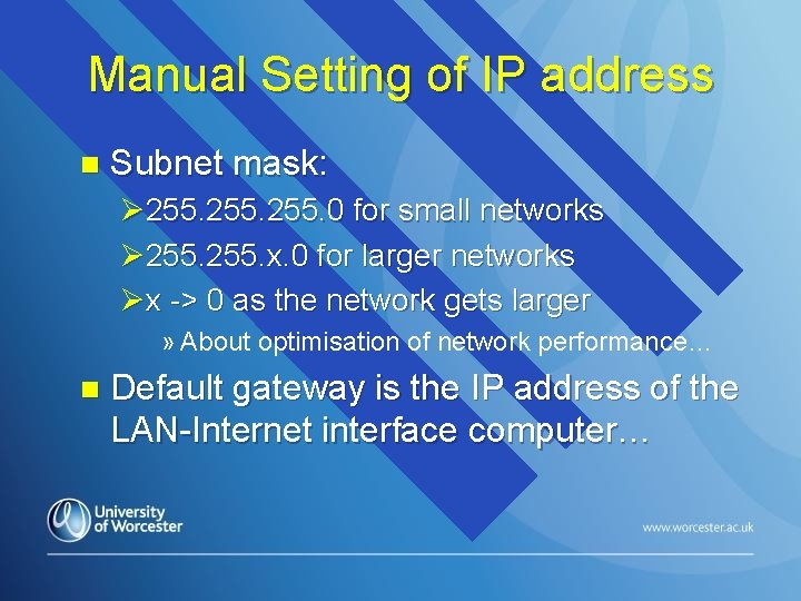 Manual Setting of IP address n Subnet mask: Ø 255. 0 for small networks