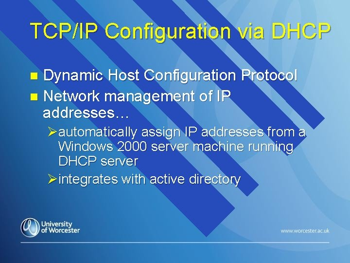 TCP/IP Configuration via DHCP Dynamic Host Configuration Protocol n Network management of IP addresses…