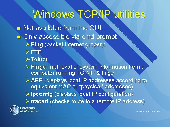 Windows TCP/IP utilities n n Not available from the GUI… Only accessible via cmd