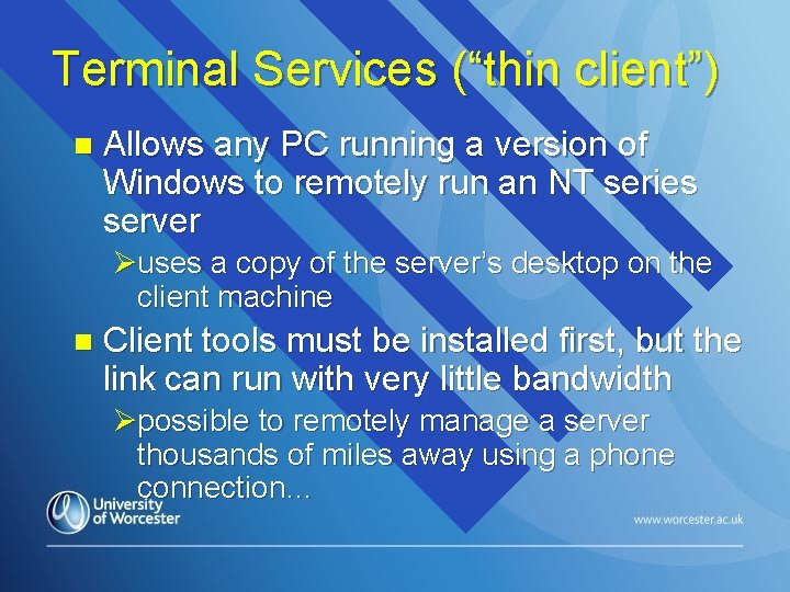 """Terminal Services (""""thin client"""") n Allows any PC running a version of Windows to"""