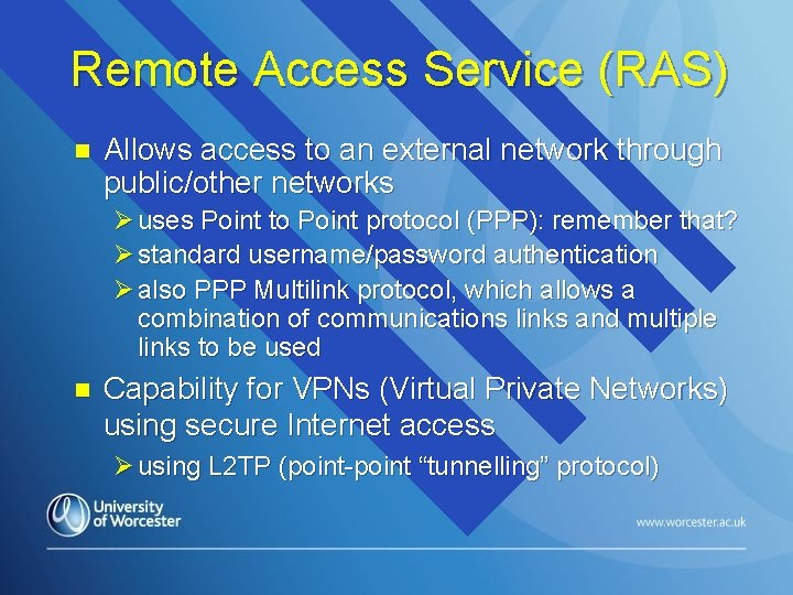 Remote Access Service (RAS) n Allows access to an external network through public/other networks