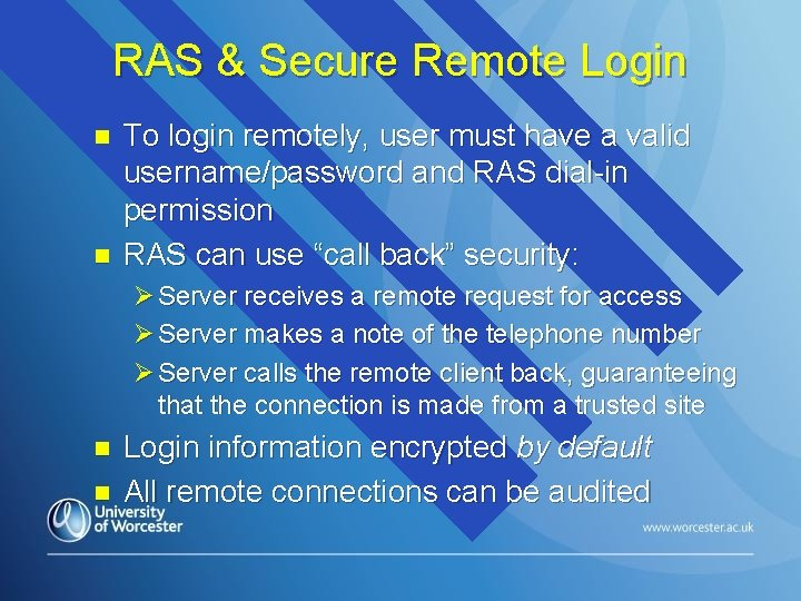 RAS & Secure Remote Login n n To login remotely, user must have a