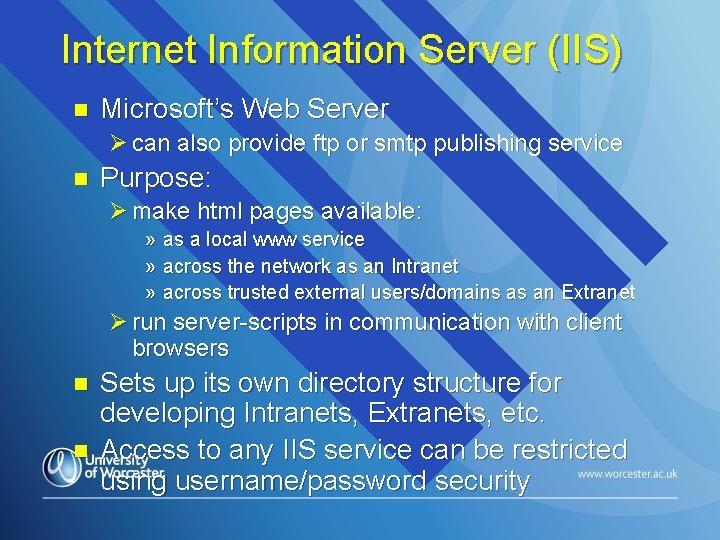 Internet Information Server (IIS) n Microsoft's Web Server Ø can also provide ftp or