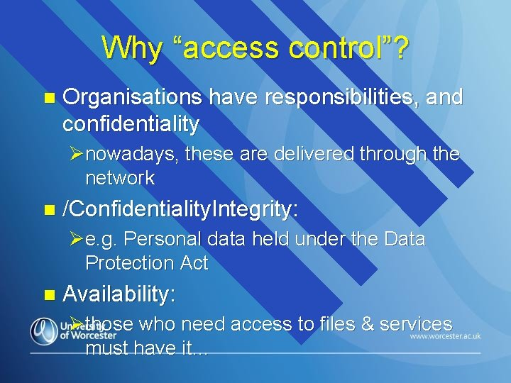 """Why """"access control""""? n Organisations have responsibilities, and confidentiality Ønowadays, these are delivered through"""