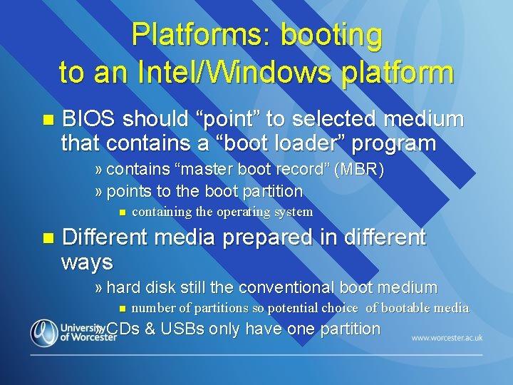 "Platforms: booting to an Intel/Windows platform n BIOS should ""point"" to selected medium that"