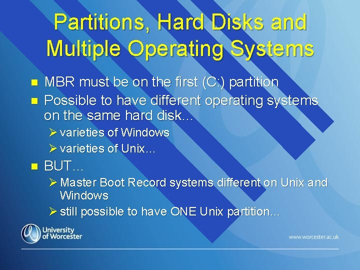Partitions, Hard Disks and Multiple Operating Systems n n MBR must be on the