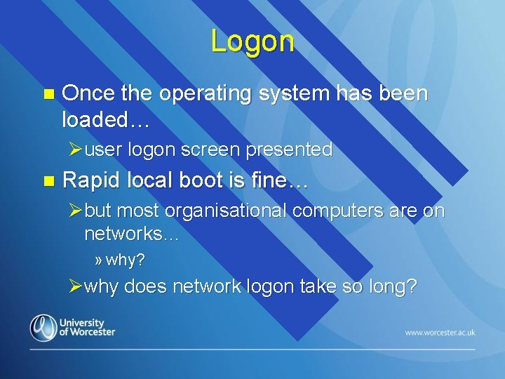 Logon n Once the operating system has been loaded… Øuser logon screen presented n