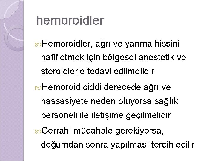 hemoroidler Hemoroidler, ağrı ve yanma hissini hafifletmek için bölgesel anestetik ve steroidlerle tedavi edilmelidir