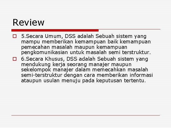 Review o 5. Secara Umum, DSS adalah Sebuah sistem yang mampu memberikan kemampuan baik