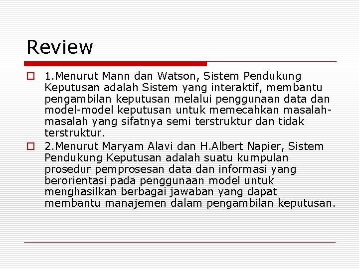 Review o 1. Menurut Mann dan Watson, Sistem Pendukung Keputusan adalah Sistem yang interaktif,