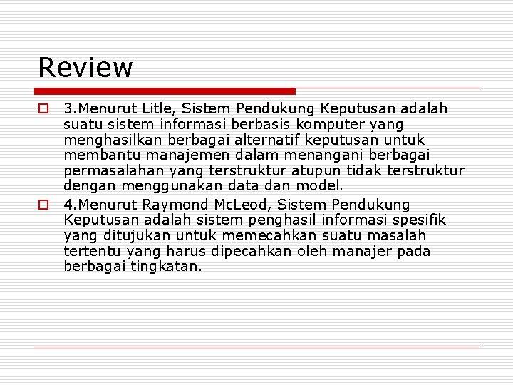 Review o 3. Menurut Litle, Sistem Pendukung Keputusan adalah suatu sistem informasi berbasis komputer