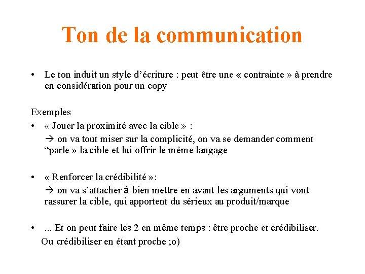 Ton de la communication • Le ton induit un style d'écriture : peut être