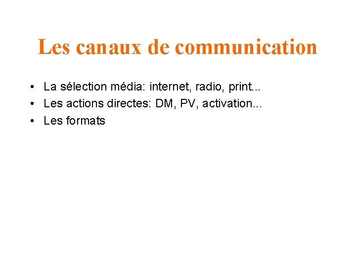 Les canaux de communication • La sélection média: internet, radio, print. . . •