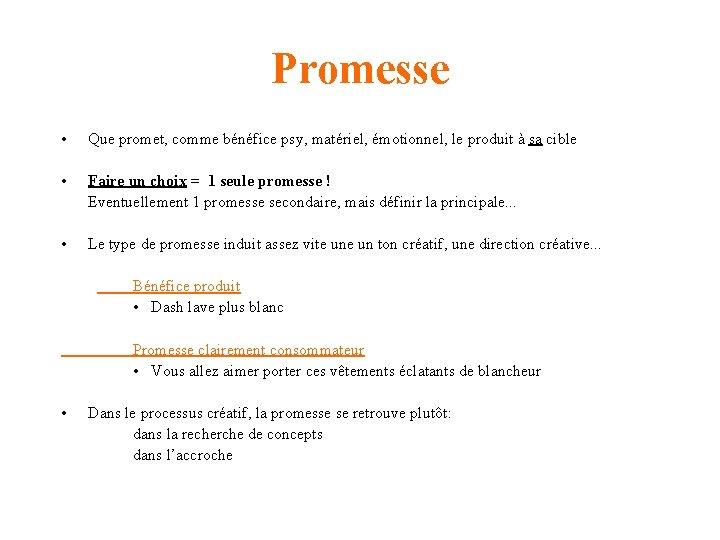 Promesse • Que promet, comme bénéfice psy, matériel, émotionnel, le produit à sa cible