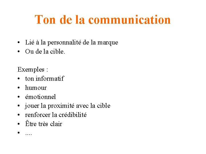 Ton de la communication • Lié à la personnalité de la marque • Ou