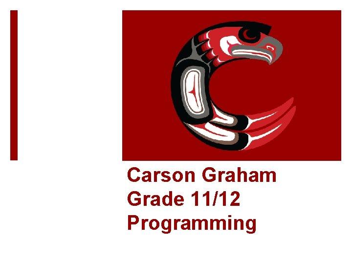 Carson Graham Grade 11/12 Programming