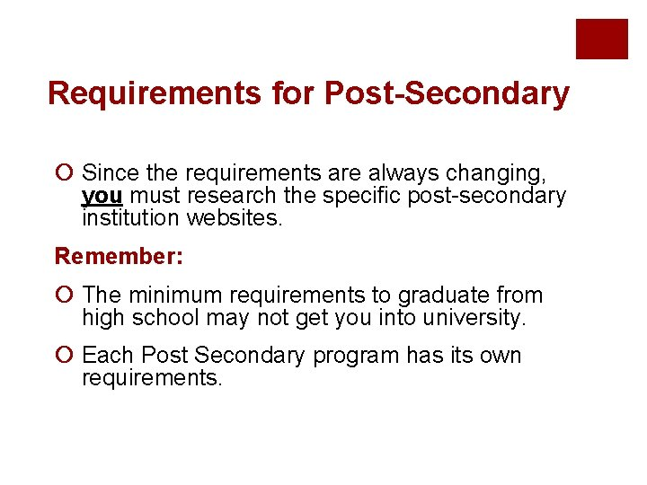 Requirements for Post-Secondary ¡ Since the requirements are always changing, you must research the