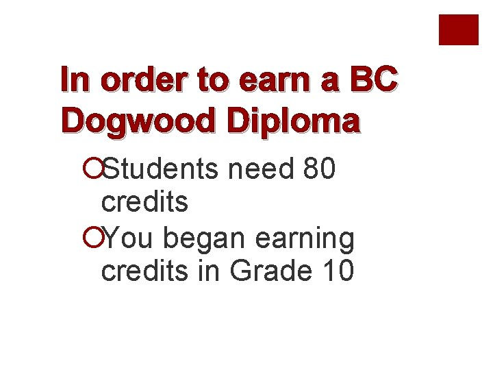 In order to earn a BC Dogwood Diploma ¡Students need 80 credits ¡You began