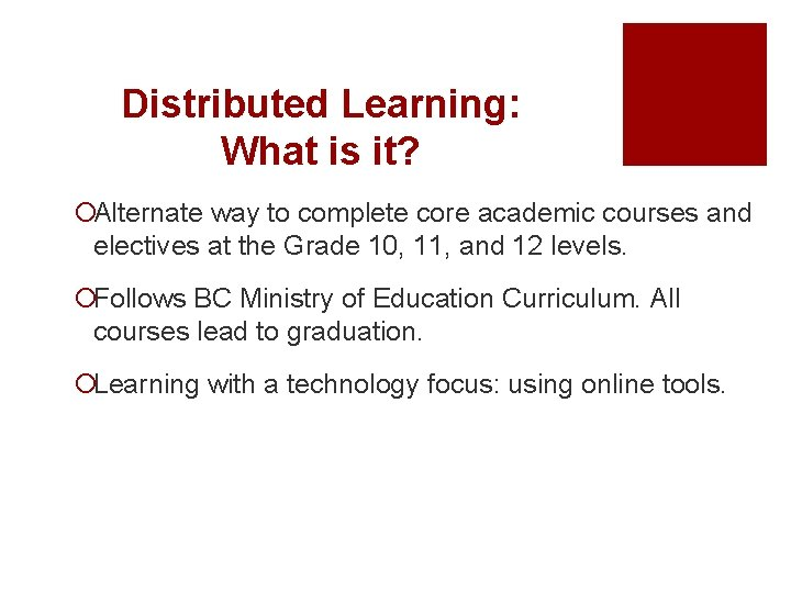 Distributed Learning: What is it? ¡Alternate way to complete core academic courses and electives