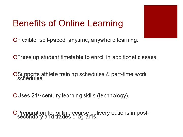 Benefits of Online Learning ¡Flexible: self-paced, anytime, anywhere learning. ¡Frees up student timetable to