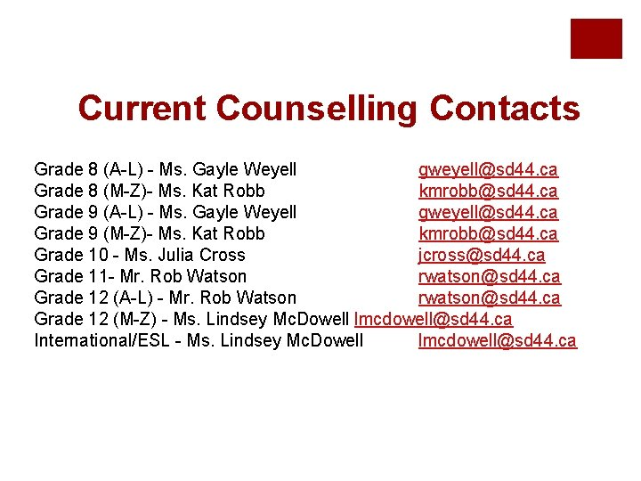 Current Counselling Contacts Grade 8 (A-L) - Ms. Gayle Weyell gweyell@sd 44. ca Grade