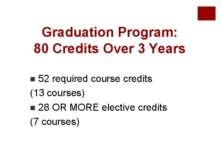 Graduation Program: 80 Credits Over 3 Years 52 required course credits (13 courses) n