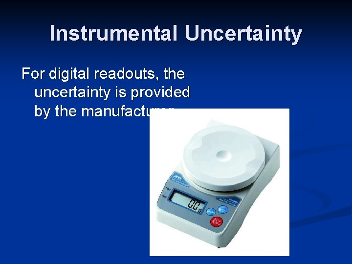 Instrumental Uncertainty For digital readouts, the uncertainty is provided by the manufacturer.