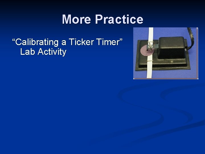 """More Practice """"Calibrating a Ticker Timer"""" Lab Activity"""