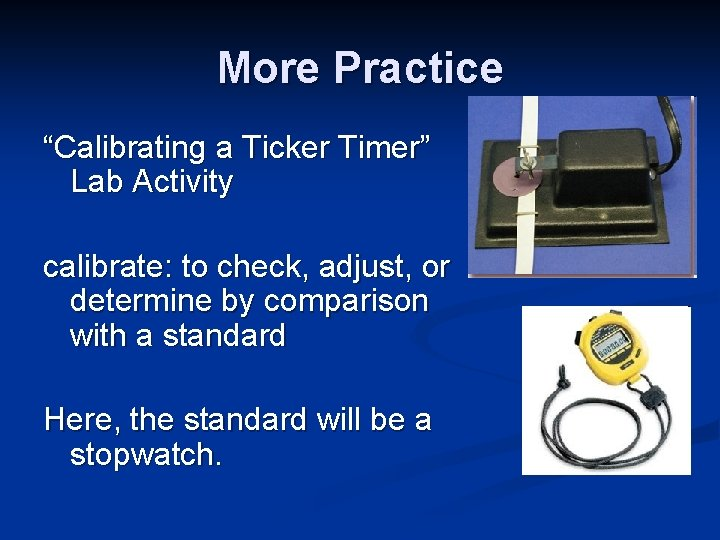 """More Practice """"Calibrating a Ticker Timer"""" Lab Activity calibrate: to check, adjust, or determine"""