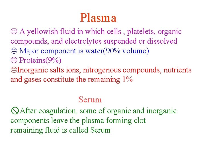 Plasma A yellowish fluid in which cells , platelets, organic compounds, and electrolytes suspended