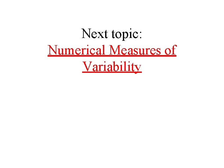 Next topic: Numerical Measures of Variability
