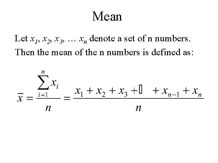 Mean Let x 1, x 2, x 3, … xn denote a set of