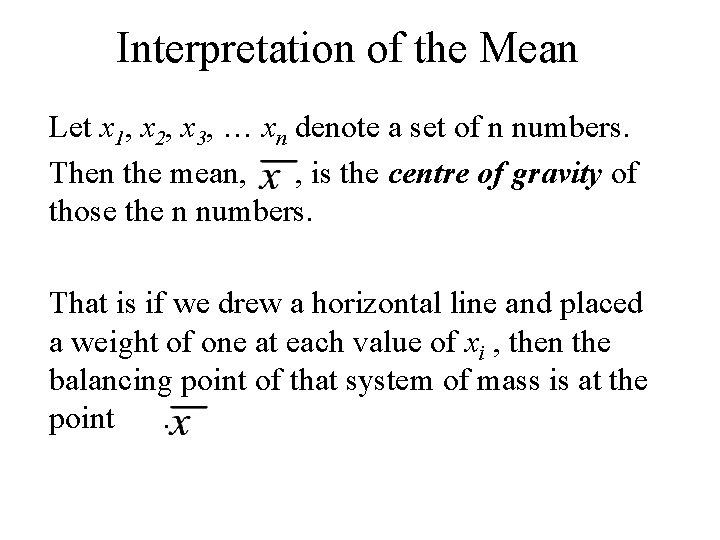 Interpretation of the Mean Let x 1, x 2, x 3, … xn denote