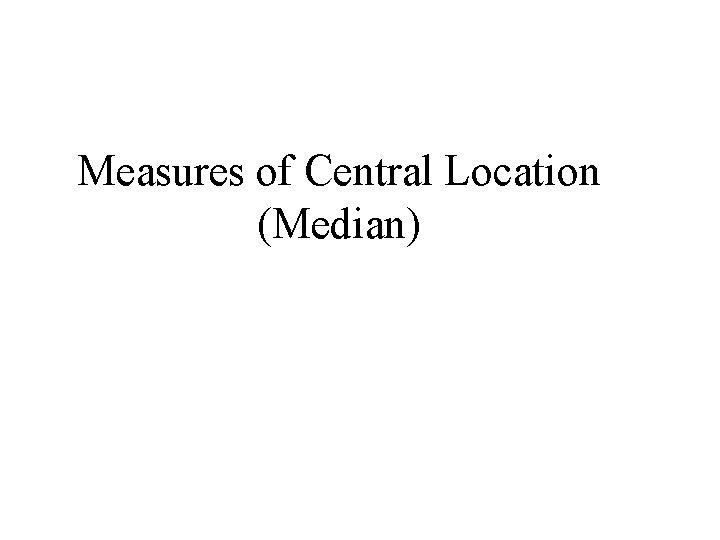 Measures of Central Location (Median)
