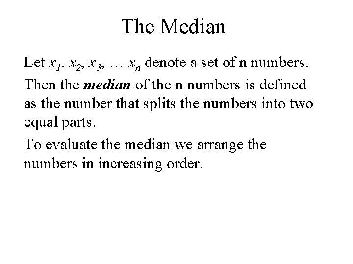 The Median Let x 1, x 2, x 3, … xn denote a set