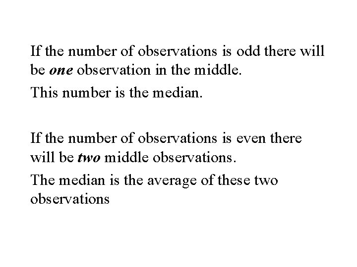 If the number of observations is odd there will be one observation in the
